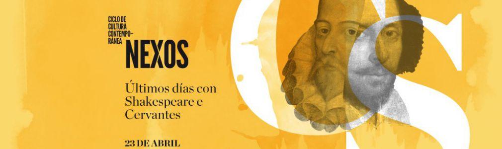 Ciclo 'Nexos': 'Últimos días con Shakespeare y Cervantes'