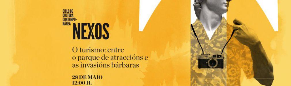 Ciclo 'Nexos'. 'El turismo: entre el parque de atracciones y las invasiones bárbaras'