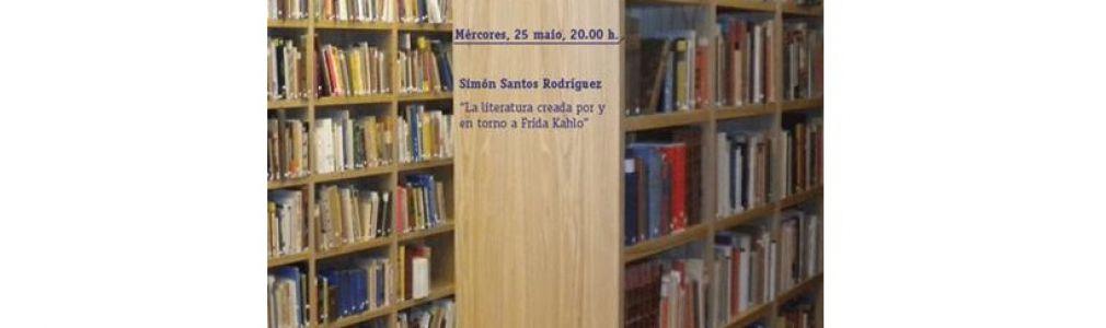 Conferencia: 'La literatura creada por y alrededor de Frida Kahlo', por Simón Santos Rodríguez