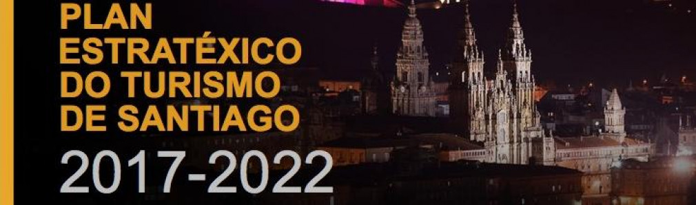 Summary of the  2017-2022 Strategic Tourism Plan of Santiago de Compostela