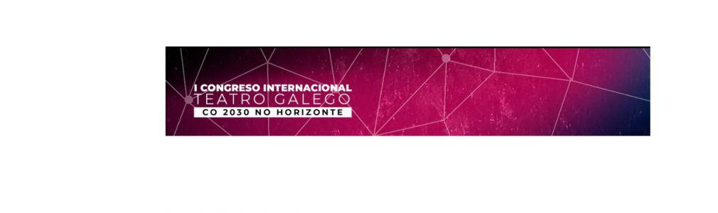 I Congreso Internacional do Teatro Galego [Aprazado. Nova data: 7-10 Outubro 2020]