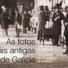 'Las fotos más antiguas de Galicia'