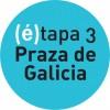 (é)tapa 3 Praza de Galicia
