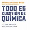 Presentación del libro: 'Todo es cuestión de química', de Deborah García Bello