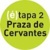 (é)tapa 2 Praza de Cervantes